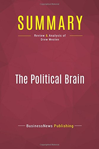 Download Summary: The Political Brain: Review and Analysis of Drew Westen PDF