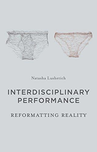 Interdisciplinary Performance: Reformatting Reality