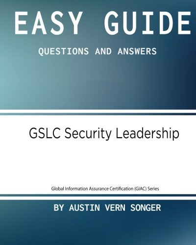 Easy Guide: GSLC Security Leadership: Questions and Answers (Global Information Assurance Certification (GIAC) Series) (Volume 1)
