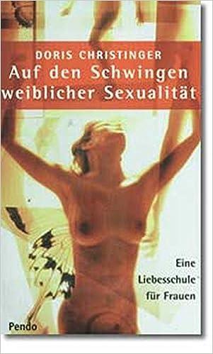 Auf den Schwingen weiblicher Sexualität: Eine Liebesschule für ...