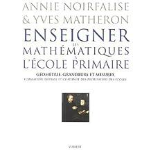 enseigner les mathÉmatiques À l'École primaire: Géométrie, grandeurs et mesures