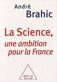 La Science, une ambition pour la France  par André Brahic