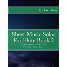 Sheet Music Solos For Flute Book 2: 20 Elementary/Intermediate Flute Sheet Music Pieces (Volume 2)