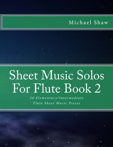 Read Online Sheet Music Solos For Flute Book 2: 20 Elementary/Intermediate Flute Sheet Music Pieces (Volume 2) pdf