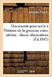 Documents pour servir à l'histoire de la grossesse extra-utérine: douze observations (Sciences)