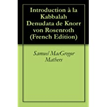 Introduction à la Kabbalah Denudata de Knorr von Rosenroth (French Edition)