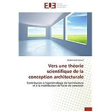 Vers une théorie scientifique de la conception architecturale: Contribution à l'épistémologie de l'architecture et à la modélisation de l'acte de concevoir