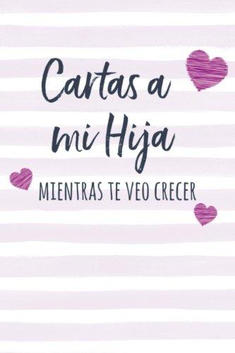Cartas a mi Hija: : Diario de Notas para Escribir, Libro, Cuaderno de Hojas Rayadas, Espaol (Spanish Edition)