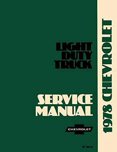 FULLY ILLUSTRATED 1978 CHEVROLET TRUCK & PICKUP REPAIR SHOP & SERVICE MANUAL INCLUDES: 4x2_4x4_½ ton_¾ ton_1 ton Trucks Blazer, Suburban, Motorhome Chassis, K5, K10, K20, K30, C10, C20, C30, G10, G20, G30, P10, P20 and P30