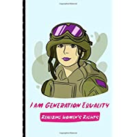 I Am Generation Equality Realizing Women's Rights: March 8th Celebration IWD Journal | International Women's Day | Female Empowerment | Feminists ... Allies of Women and Gender Parity | Notebook