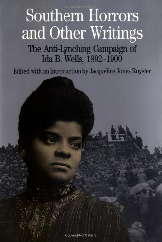 Southern Horrors and Other Writings; The Anti-Lynching Campaign of Ida B. Wells, 1892-1900 ()