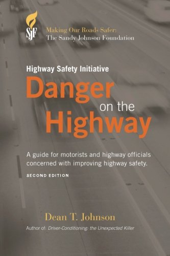 Danger on the Highway: A guide for motorists and highway officials concerned with improving highway safety