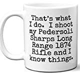 Gun Gifts For Men, Women. Pedersoli Sharps Long Range 1874 Rifle That's What I Do Coffee Mug, Cup. Gun Accessories For Rifle, Carbine, Lover, Fan. Scope, Mag, Magazine, Bag, Sling, Cleaning, C