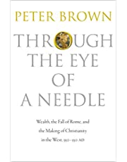 Through the Eye of a Needle: Wealth, the Fall of Rome, and the Making of Christianity in the West, 350-550 AD