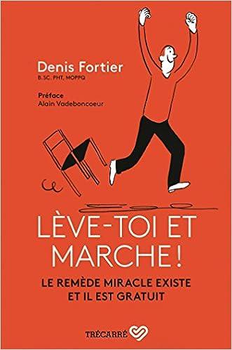 Leve-Toi et Marche ! le Remede Miracle Existe et Il Est Gratuit (2018) sur Bookys