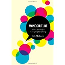 Monoculture: How One Story Is Changing Everything by F. S. Michaels (2011-05-31)