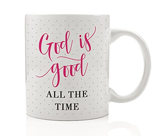 God Is Good All The Time Coffee Mug Gift Idea for Religious Christian Girlfriend Wife Mother Sister Church Present Sunday Morning Bible Study Worship 11oz Ceramic Tea Cup by Digibuddha DM0163
