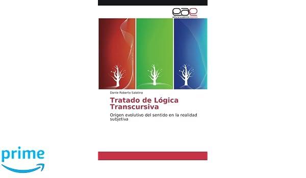 Tratado de Lógica Transcursiva: Origen evolutivo del sentido en la realidad subjetiva: Amazon.es: Dante Roberto Salatino: Libros