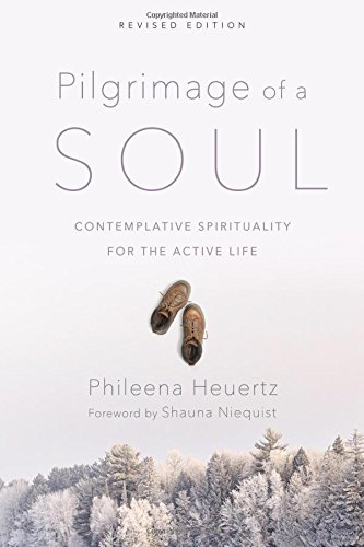 Book cover from Pilgrimage of a Soul: Contemplative Spirituality for the Active Life by Phileena Heuertz