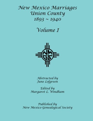 Read Online New Mexico Marriages: Union County: 1893-1940 pdf