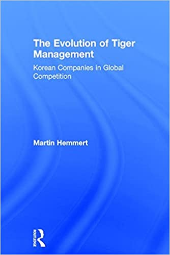 The Evolution of Tiger Management: Korean Companies in Global Competition