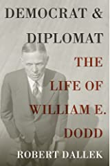 Democrat and Diplomat: The Life of William E. Dodd Kindle Edition