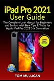 iPad Pro 2021 User Guide: The Complete User Manual