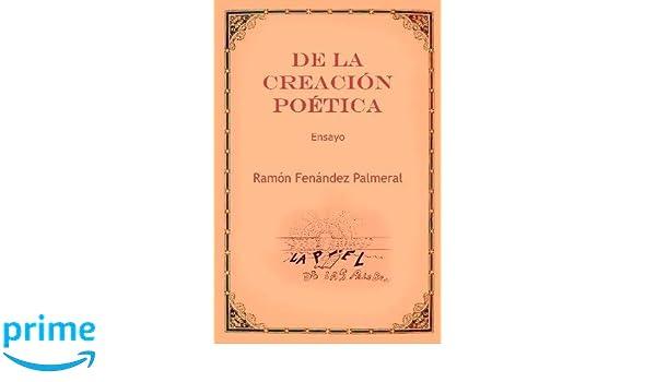 De la creación poética (Spanish Edition): Ramon Fernandez Palmeral: 9781365800764: Amazon.com: Books