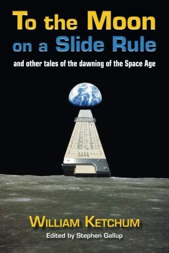 To the Moon on a Slide Rule: and other tales of the dawning of the Space Age