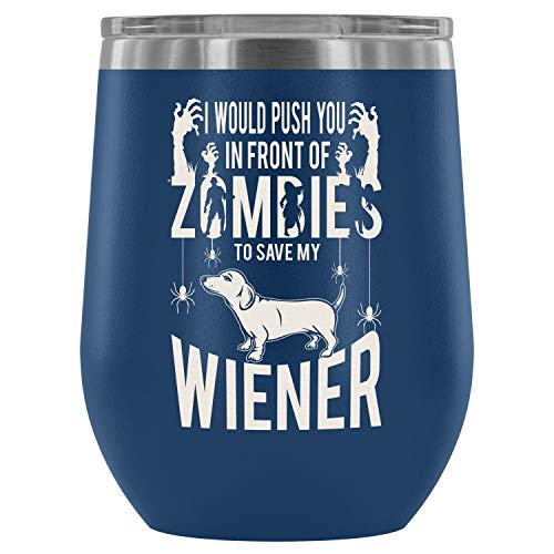 Stainless Steel Tumbler Cup with Lids for Wine, Would Push You In Front Of Zombies To Save My Wiener Wine Tumbler, Cute Wiener Vacuum Insulated Wine Tumbler (Wine Tumbler 12Oz - Blue) ()