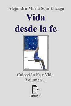 Vida  desde la fe (Fe y Vida nº 1) de [Sosa Elízaga, Alejandra María]