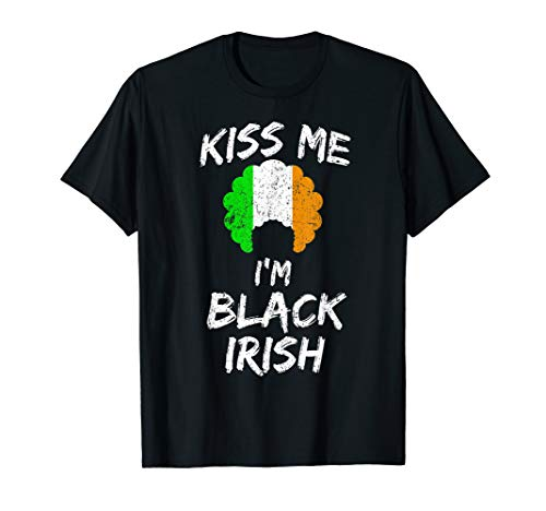 Kiss Me I'm Black Irish T-Shirt Funny Patricks Day Gift