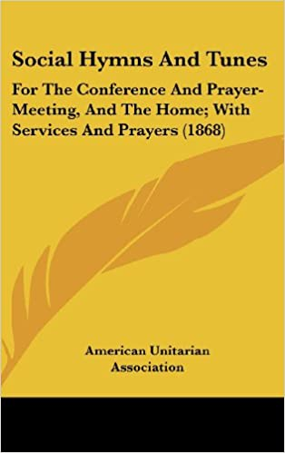 Social Hymns And Tunes: For The Conference And Prayer-Meeting, And The Home; With Services And Prayers (1868)