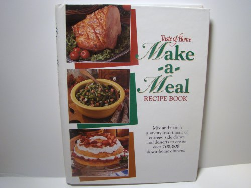 Taste of Home Make-A-Meal Recipe Book: Mix and Match a Savory Assortment of Entrees, Side Dishes, and Desserts to Create over 100,000 Down-Home Dinners