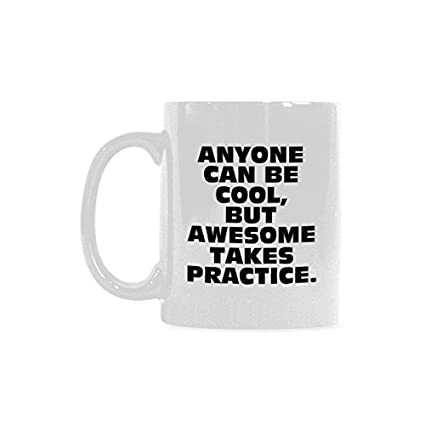 amazing humorous funny saying anyone can be cool but awesome takes practice magical coffee mug
