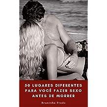 50 Lugares diferentes para você fazer sexo antes de morrer (Portuguese Edition)