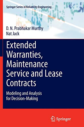 Extended Warranties, Maintenance Service and Lease Contracts: Modeling and Analysis for Decision-Making (Springer Series in Reliability Engineering) D.N.Prabhakar Prabhakar Murthy