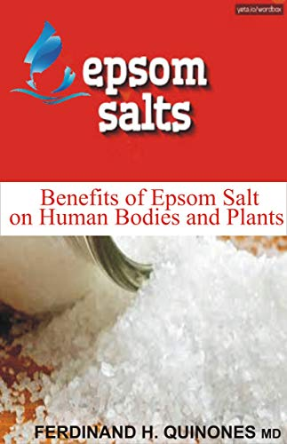 EPSOM SALT: Benefit of Epsom Salt on Human Bodies and Plants