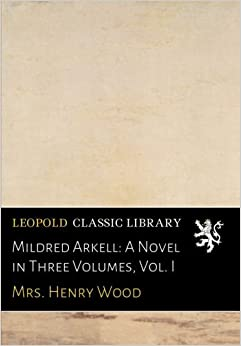 Mildred Arkell: A Novel in Three Volumes, Vol. I