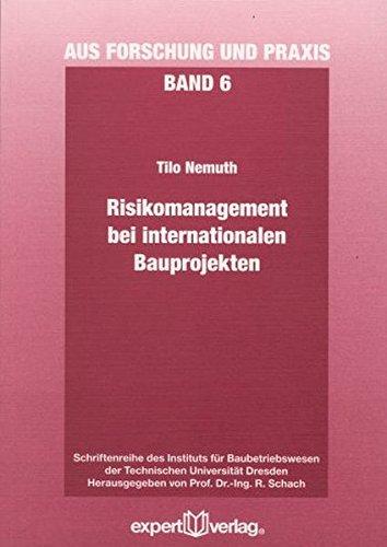Risikomanagement bei internationalen Bauprojekten (Aus Forschung und Praxis)