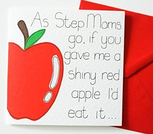 (As Step Moms Go, If You Gave Me a Shiny Apple I'd Eat it. Mother's day/Birthday card)