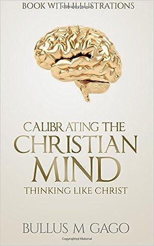 Calibrating The Christian Mind: Thinking Like Jesus: Bullus