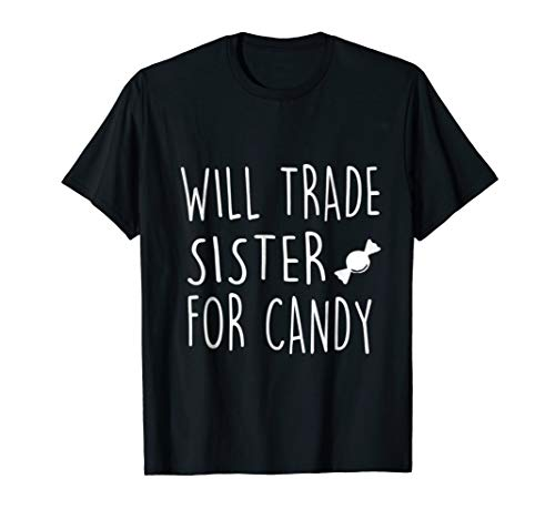Will Trade Sister For Candy shirt]()