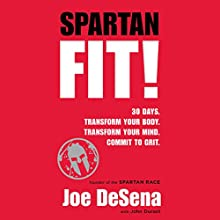 Spartan Fit!: 30 Days. Transform Your Mind. Transform Your Body. Commit to Grit. Audiobook by Joe De Sena, John Durant Narrated by Joe De Sena