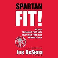 Spartan Fit!: 30 Days. Transform Your Mind. Transform Your Body. Commit to Grit. Audiobook by John Durant, Joe De Sena Narrated by Joe De Sena