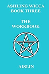 Ashling Wicca, Book Three: The Workbook by Aislin (2015-01-27)