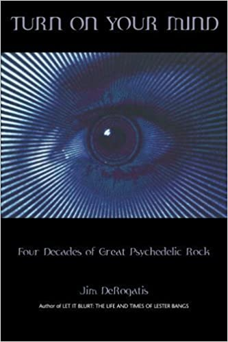 Download online Turn on Your Mind: Four Decades of Great Psychedelic Rock by Jim DeRogatis published by Hal Leonard Corporation (2008) PDF, azw (Kindle), ePub