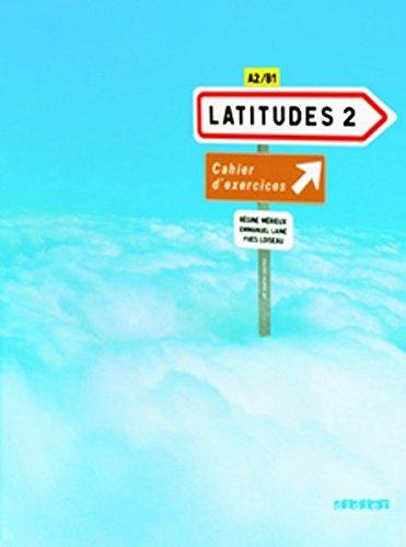 Latitudes 2: Cahier D'exercices: Methode De Francais A2 / B1 (French Edition)