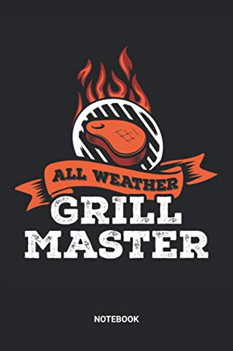 Price comparison product image All Weather Grillmaster Notebook: Dotted Lined BBQ Barbecue Themed Notebook (6x9 inches) ideal as a Barbecue Smoking Journal. Perfect as a Barbecue ... Lover. Great gift for Kids,  Men and Women