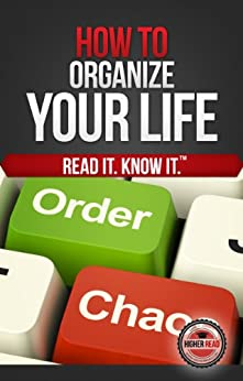 How to Organize Your Life (Every Day) by [Higher Read]